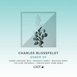 Charles Blossfeldt - Sober EP Moosefly, Machino, Pablow Remixes